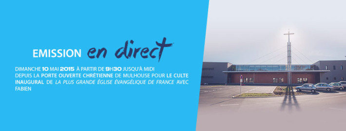 Direct inauguration porte ouverte chr tienne phare fm - Culte en direct porte ouverte mulhouse ...