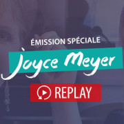 Emission spéciale Joyce Meyer Replay